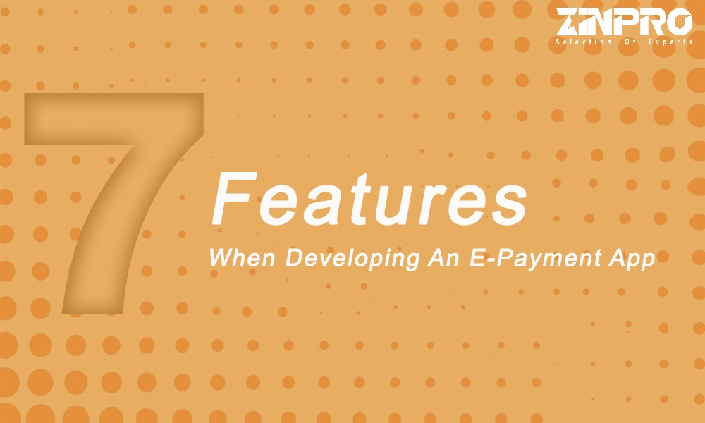 Top 7 Features When Developing An E-Payment App